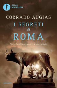 Libro I segreti di Roma. Storie, luoghi e personaggi di una capitale Corrado Augias