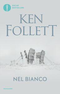 Foto Cover di Nel bianco, Libro di Ken Follett, edito da Mondadori
