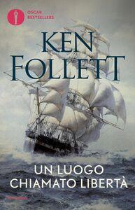 Foto Cover di Un luogo chiamato libertà, Libro di Ken Follett, edito da Mondadori
