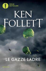 Foto Cover di Le gazze ladre, Libro di Ken Follett, edito da Mondadori
