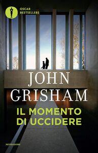 Libro Il momento di uccidere John Grisham
