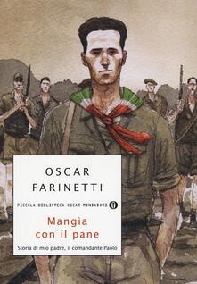 Mangia con il pane. Storia di mio padre, il comandante Paolo - Oscar Farinetti - copertina