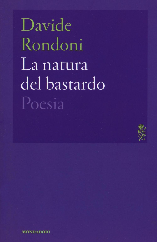 La natura del bastardo davide rondoni libro - Poesia lo specchio ...