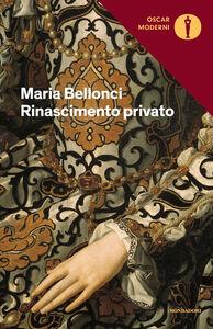 Libro Rinascimento privato Maria Bellonci