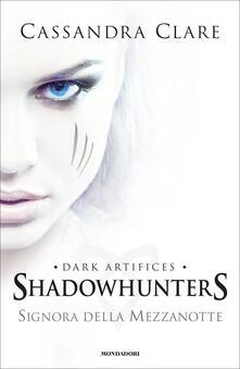 Signora della mezzanotte. Dark artifices. Shadowhunters - Cassandra Clare - copertina