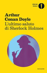 Foto Cover di L' ultimo saluto di Sherlock Holmes, Libro di Arthur Conan Doyle, edito da Mondadori