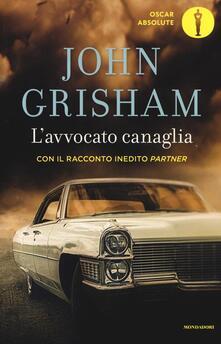 L' avvocato canaglia. Con il racconto inedito «Partner» - John Grisham - copertina