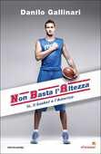 Libro NBA. Non basta l'altezza. Io, il basket e l'America Danilo Gallinari