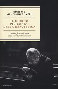 Libro Il giorno più lungo della Repubblica. Un paese ferito nelle lettere a casa Moro durante il sequestro Umberto Gentiloni Silveri
