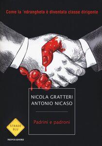 Libro Padrini e padroni. Come la 'ndrangheta è diventata classe dirigente Nicola Gratteri , Antonio Nicaso