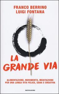La grande via. Alimentazione, movimento, meditazione per una lunga vita felice, sana e creativa - Franco Berrino,Luigi Fontana - copertina