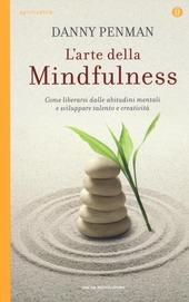 L' arte della mindfulness. Come liberarsi dalle abitudini mentali e sviluppare talento e creatività