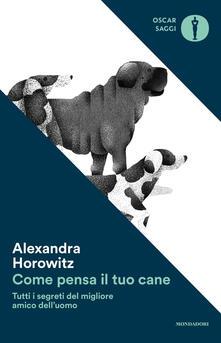 Come pensa il tuo cane. Tutti i segreti del migliore amico dell'uomo - Alexandra Horowitz - copertina