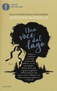 Foto Cover di Una voce dal lago, Libro di Jennifer Donnelly, edito da Mondadori