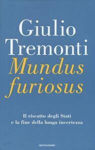 Libro Mundus furiosus. Il riscatto degli Stati e la fine della lunga incertezza Giulio Tremonti