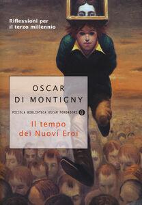 Libro Il tempo dei nuovi eroi Oscar Di Montigny