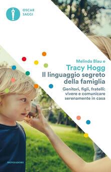 Il linguaggio segreto della famiglia. Genitori, figli, fratelli: vivere e comunicare serenamente a casa - Tracy Hogg,Melinda Blau - copertina