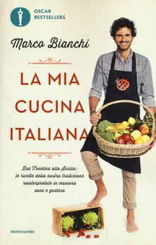 La mia cucina italiana. Dal Trentino alla Sicilia: le ricette della nostra tradizione reinterpretate in maniera sana e gustosa - Marco Bianchi - copertina