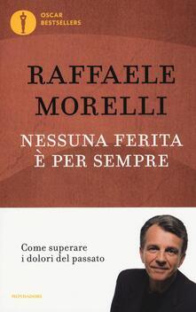 Nessuna ferita è per sempre. Come superare i dolori del passato - Raffaele Morelli - copertina