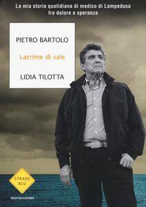 Foto Cover di Lacrime di sale. La mia storia quotidiana di medico di Lampedusa fra dolore e speranza, Libro di Pietro Bartolo,Lidia Tilotta, edito da Mondadori