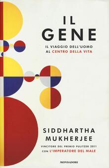 Il gene. Il viaggio dell'uomo al centro della vita - Siddhartha Mukherjee - copertina