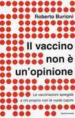 Libro Il vaccino non è un'opinione. Le vaccinazioni spiegate a chi proprio non le vuole capire Roberto Burioni