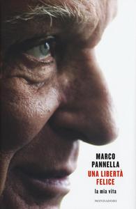 Libro Una libertà felice. La mia vita Marco Pannella , Matteo Angioli 0