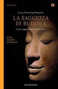 Foto Cover di La saggezza di Buddha, Libro di Thamthog (Rinpoche Lama), edito da Mondadori
