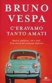 Libro C'eravamo tanto amati. Amore, politica, riti e miti. Una storia del costume italiano Bruno Vespa