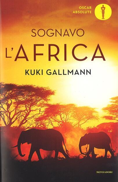 Sognavo l'Africa - Kuki Gallmann - Libro - Mondadori - Oscar nuovi bestsellers | IBS