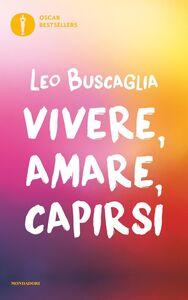 Foto Cover di Vivere, amare, capirsi, Libro di Leo Buscaglia, edito da Mondadori