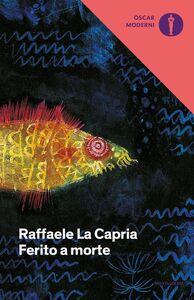 Foto Cover di Ferito a morte, Libro di Raffaele La Capria, edito da Mondadori