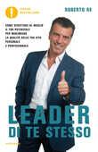Libro Leader di te stesso. Come sfruttare al meglio il tuo potenziale per migliorare la qualità della tua vita personale e professionale Roberto Re