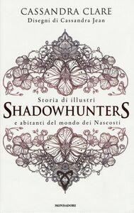 Libro Storia di illustri Shadowhunters e abitanti del mondo dei Nascosti Cassandra Clare 0