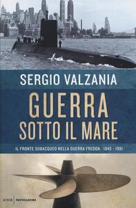 Guerra sotto il mare. Il fronte subacqueo nella guerra fredda 1945-1991  - Sergio Valzania - copertina