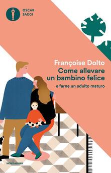 Come allevare un bambino felice - Françoise Dolto - copertina