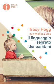 Il linguaggio segreto dei bambini. 1-3 anni - Tracy Hogg,Melinda Blau - copertina