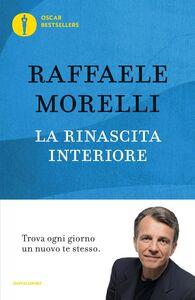 Foto Cover di La rinascita interiore. Trova ogni giorno un nuovo te stesso, Libro di Raffaele Morelli, edito da Mondadori