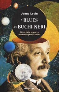 Libro Il blues dei buchi neri. Storia della scoperta delle onde gravitazionali Janna Levin