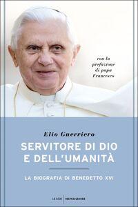 Libro Servitore di Dio e dell'umanità. La biografia di Benedetto XVI Elio Guerriero