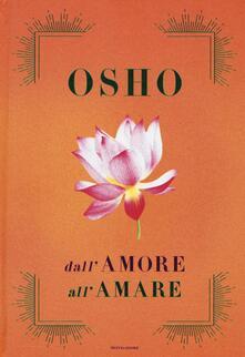 Dall'amore all'amare: Tantra, amore e meditazione-Il gioco delle emozioni-Il lungo, il corto, il nulla - Osho - copertina