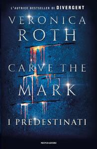 I predestinati. Carve the mark - Veronica Roth - copertina
