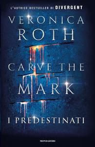 Libro Carve the Mark. I predestinati Veronica Roth