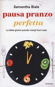 Libro Pausa pranzo perfetta. La dieta giusta quando mangi fuori casa Samantha Biale
