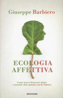 Ecologia affettiva. Come trarre benessere fisico e mentale dal contatto con la natura - Giuseppe Barbiero - copertina