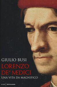 Libro Lorenzo de' Medici. Una vita da Magnifico Giulio Busi