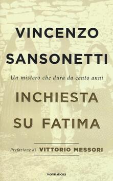 Inchiesta su Fatima. Un mistero che dura da cento anni - Vincenzo Sansonetti - copertina