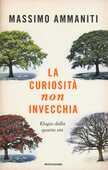 Libro La curiosità non invecchia. Elogio della quarta età Massimo Ammaniti