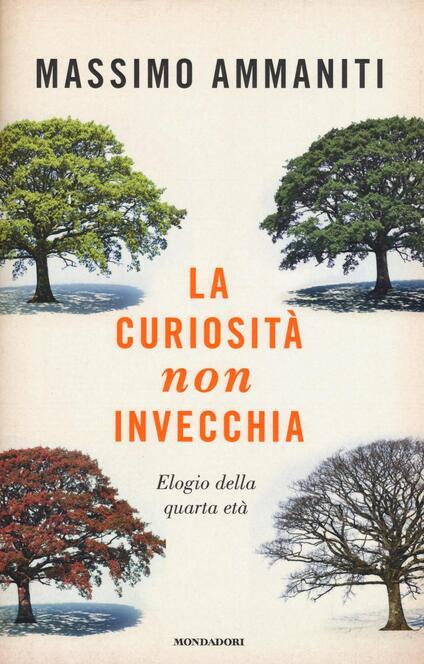 La curiosità non invecchia. Elogio della quarta età - Massimo Ammaniti - copertina