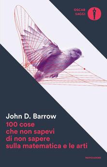 100 cose che non sapevi di non sapere sulla matematica e le arti - John D. Barrow - copertina